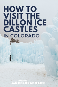 how to visit the dillon ice castles in colorado